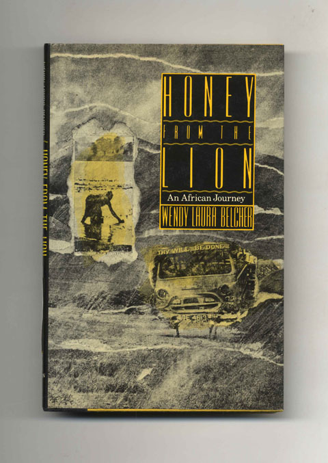 Honey from the Lion: An African Journey - 1st Edition/1st Printing. Wendy Laura Belcher.