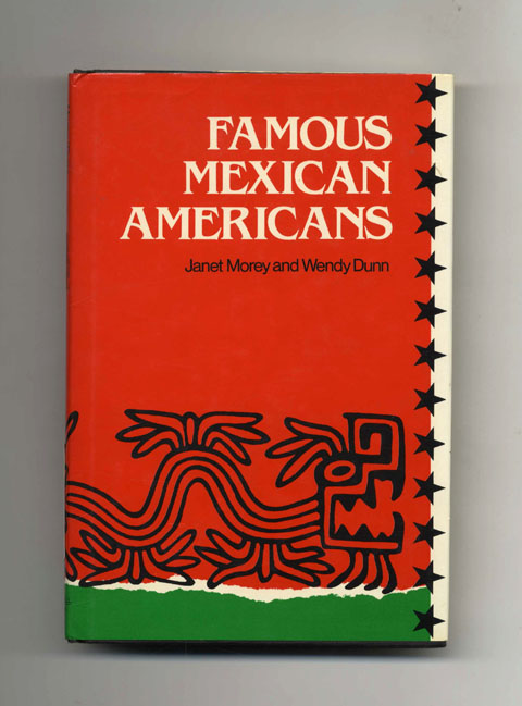 Famous Mexican Americans - 1st Edition/1st Printing. Janet Morey, Wendy Dunn.