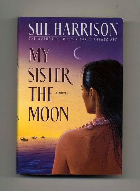 My Sister The Moon - 1st Edition/1st Printing. Sue Harrison.