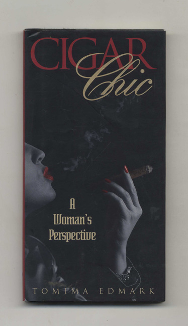 Cigar Chic: A Woman's Perspective - 1st Edition/1st Printing. Tomima Edmark.