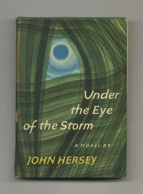 Under the Eye of the Storm - 1st Edition/1st Printing. John Hersey.