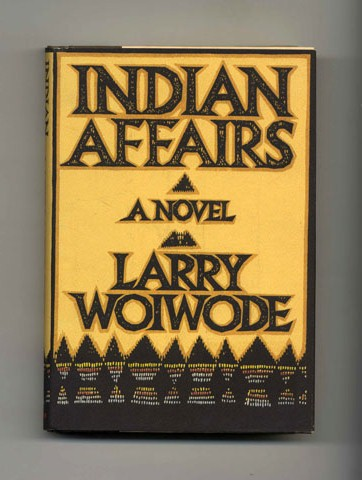 Indian Affairs: A Novel - 1st Edition/1st Printing. Larry Woiwode.