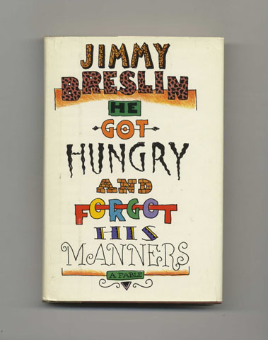 He Got Hungry and Forgot His Manners - 1st Edition/1st Printing. Jimmy Breslin.