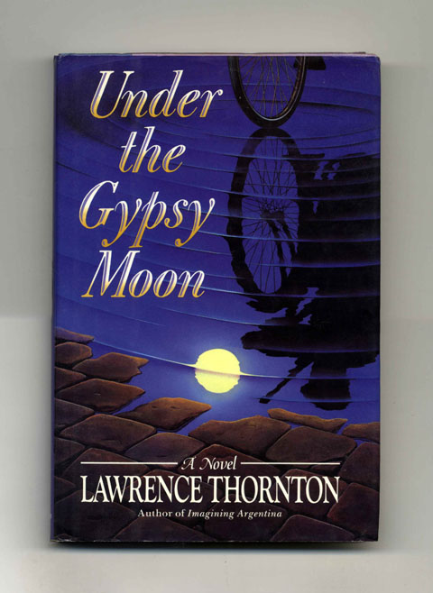 Under the Gypsy Moon - 1st Edition/1st Printing. Lawrence Thornton.