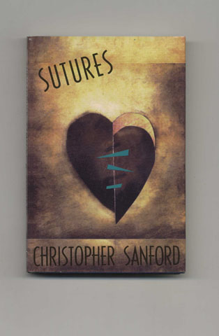 Sutures - 1st Edition/1st Printing. Christopher Sanford.