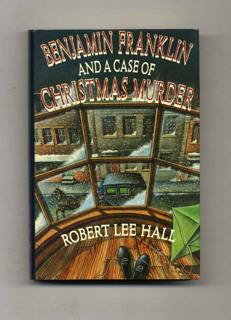 Benjamin Franklin and a Case of Christmas Murder - 1st Edition/1st Printing. Robert Lee Hall.