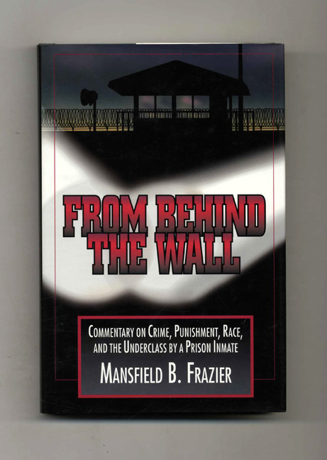 From Behind the Wall - 1st Edition/1st Printing. Mansfield B. Frazier.