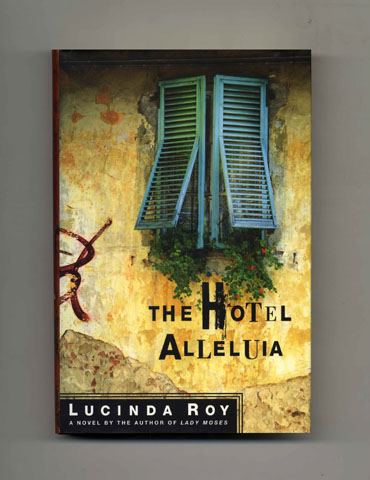 The Hotel Alleluia - 1st Edition/1st Printing. Lucinda Roy.