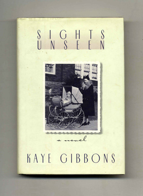 Sights Unseen - 1st Edition/1st Printing. Kaye Gibbons.