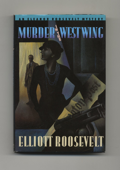 Murder in the West Wing - 1st Edition/1st Printing. Elliott Roosevelt.