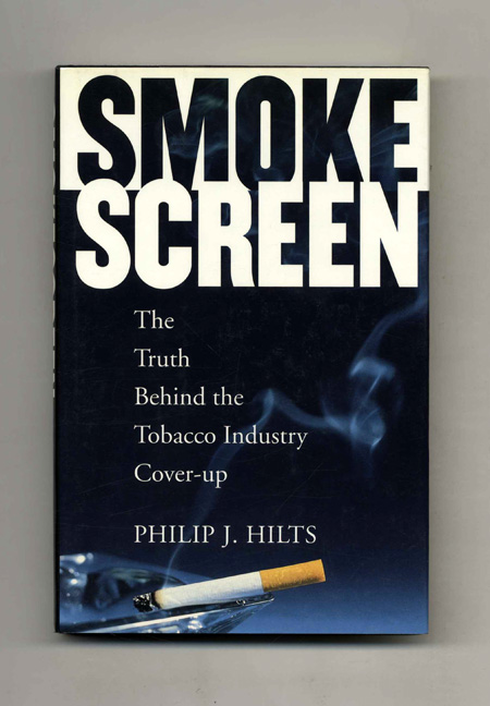 Smoke Screen: the Truth Behind the Tobacco Industry Cover-Up - 1st Edition/1st Printing. Philip Hilts.