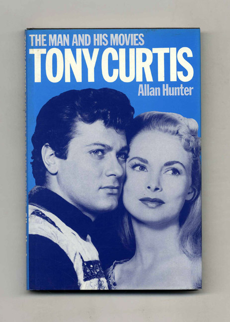 Tony Curtis: the Man and His Movies - 1st Edition/1st Printing. Allan Hunter.