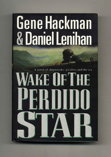 Wake of the Perdido Star - 1st Edition/1st Printing. Gene Hackman, Daniel Lenihan.