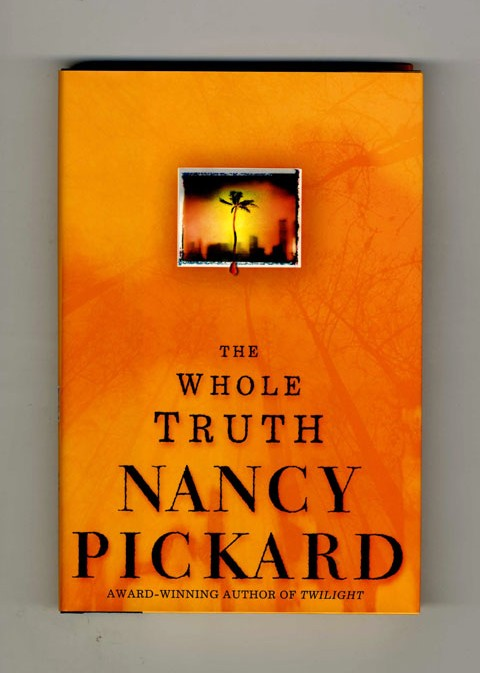 The Whole Truth - 1st Edition/1st Printing. Nancy Pickard.