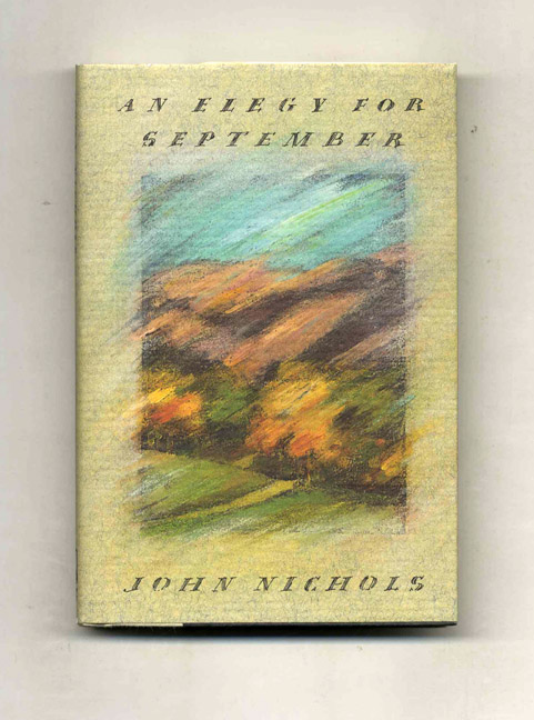 An Elegy for September - 1st Edition/1st Printing. John Nichols.