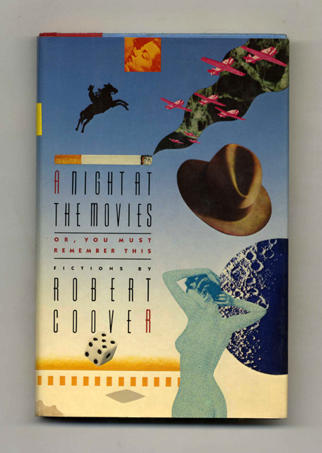 A Night at the Movies, or You Must Remember This - 1st Edition/1st Printing. Robert Coover.