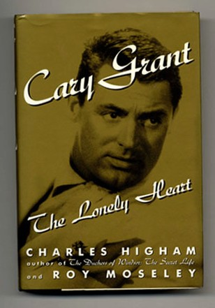 Cary Grant, The Lonely Heart - 1st Edition/1st Printing. Charles Higham, Roy Moseley.