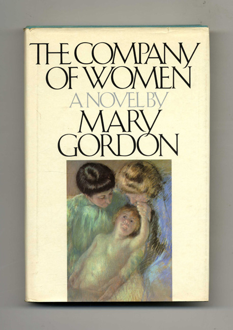 The Company of Women - 1st Edition/1st Printing. Mary Gordon.