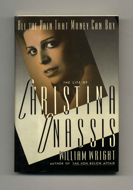 All the Pain That Money Can Buy: The Life of Christina Onassis - 1st Edition/1st Printing. William Wright.