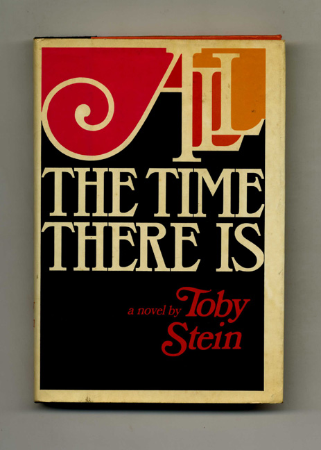 All the Time There Is - 1st Edition/1st Printing. Tody Stein.
