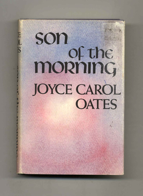 Son of the Morning: a Novel - 1st Edition/1st Printing. Joyce Carol Oates.