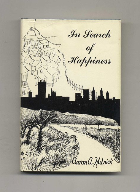 In Search of Happiness - 1st Edition/1st Printing. Aaron A. Kutnick.