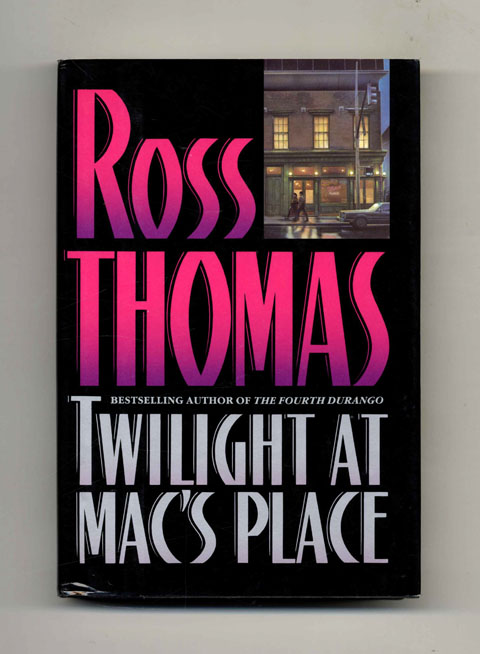 Twilight at Mac's Place - 1st Edition/1st Printing. Ross Thomas.