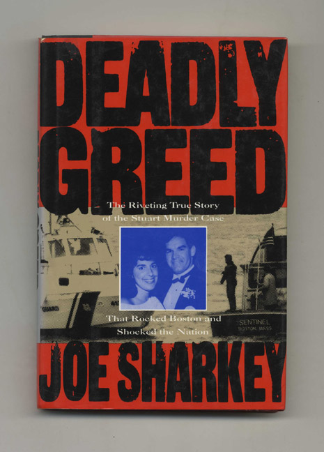 Deadly Greed: The Riveting True Story of the Stuart Murder Case that Rocked Boston and Shocked the Nation - 1st Edition/1st Printing. Joe Sharkey.