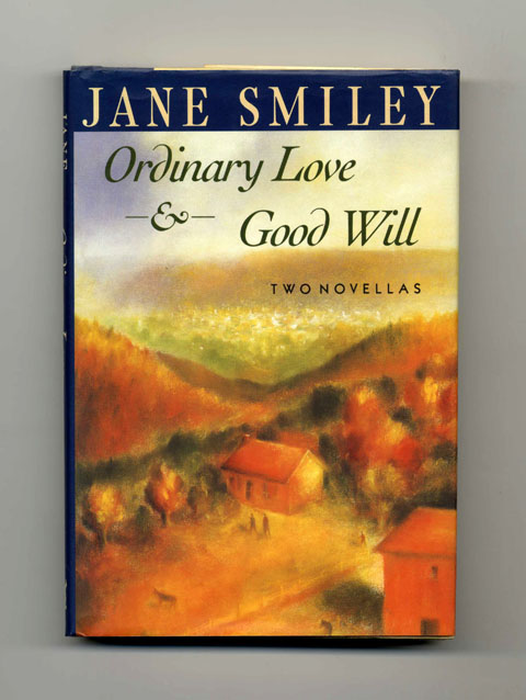 Ordinary Love & Good Will: Two Novellas - 1st Edition/1st Printing. Jane Smiley.