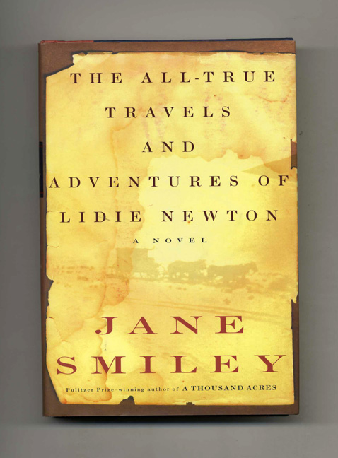 The All-True Travels and Adventures of Lidie Newton - 1st Edition/1st Printing. Jane Smiley.