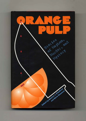 Orange Pulp: Stories of Mayhem, Murder, and Mystery - 1st Edition/1st Printing. Maurice J. O'Sullivan, Steve Glassman.
