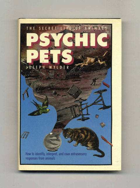 Psychic Pets: The Secret Life of Animals - 1st Edition/1st Printing. Joseph Wylder.