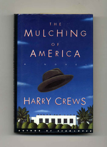 The Mulching of America - 1st Edition/1st Printing. Harry Crews.