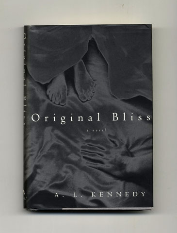 Original Bliss - 1st US Edition/1st Printing. A. L. Kennedy.