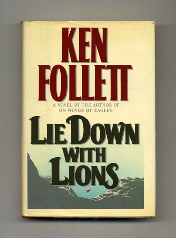 Lie Down with Lions - 1st Edition/1st Printing. Ken Follett.