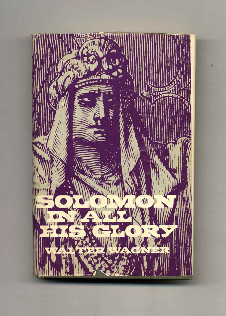 Solomon in All His Glory - 1st Edition/1st Printing. Walter Wagner.