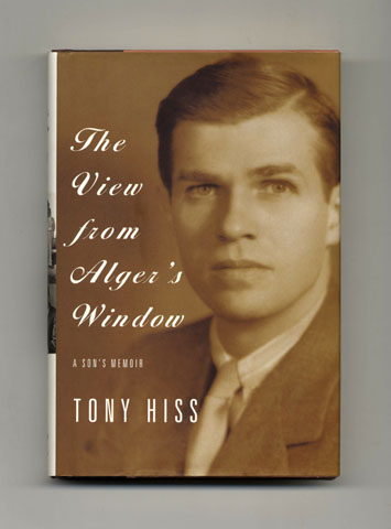 The View from Alger's Window: A Son's Memoir - 1st Edition/1st Printing. Tony Hiss.