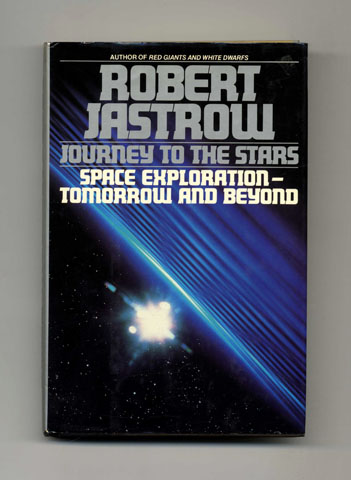 Journey To The Stars Space Exploration Tomorrow And Beyond - 1st Edition/1st Printing. Robert Jastrow.