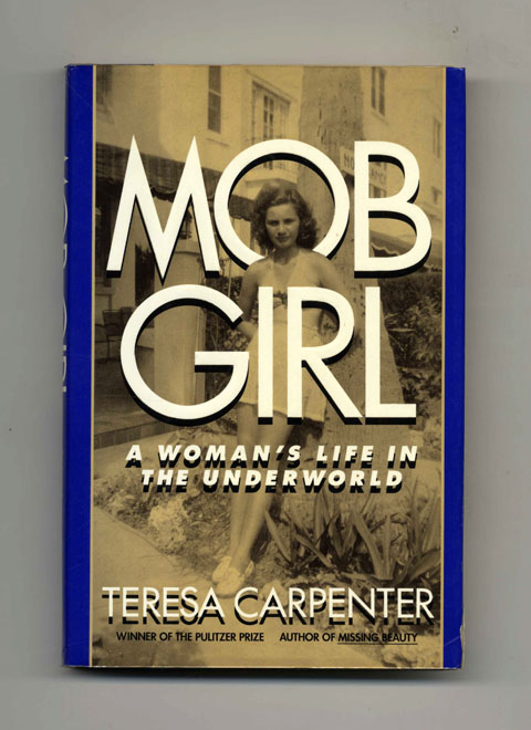 Mob Girl: A Woman's Life in the Underworld -1st Edition/1st Pritning. Teresa Carpenter.