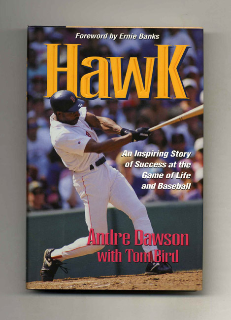 Hawk: An Inspiring Story of Success at the Game of Life and Baseball. Andre Dawson, Tom Bird.