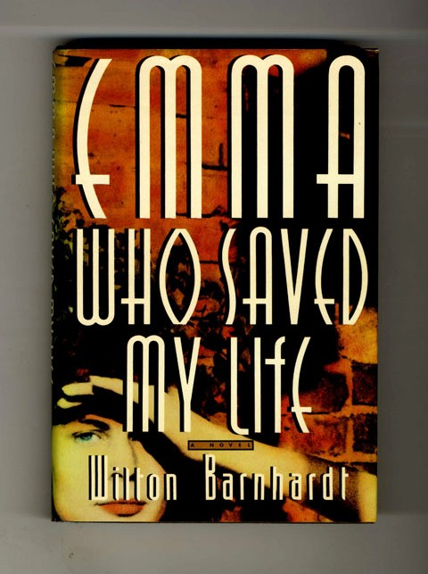 Emma Who Saved My Life - 1st Edition/1st Printing. Wilton Barnhardt.