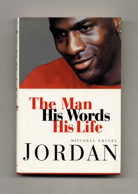 Jordan: the Man, His Words, His Life - 1st Edition/1st Printing. Mitchell Krugel.