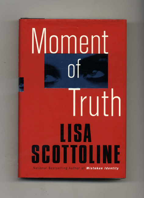 Moment of Truth - 1st Edition/1st Printing. Lisa Scottoline.