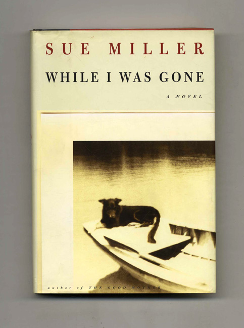 While I Was Gone - 1st Edition/1st Printing. Sue Miller.