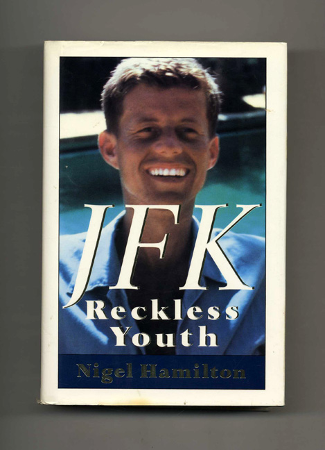 JFK: Reckless Youth - 1st Edition/1st Printing. Nigel Hamilton.