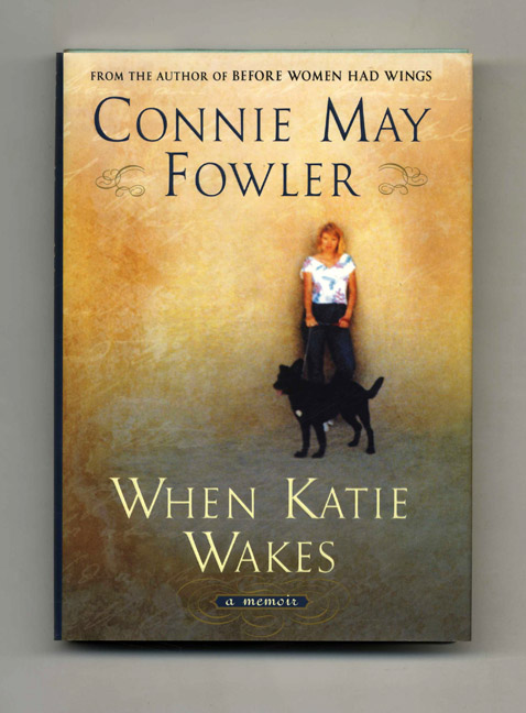 When Katie Wakes - 1st Edition/1st Printing. Connie May Fowler.