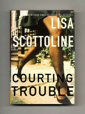 Courting Trouble - 1st Edition/1st Printing. Lisa Scottoline.