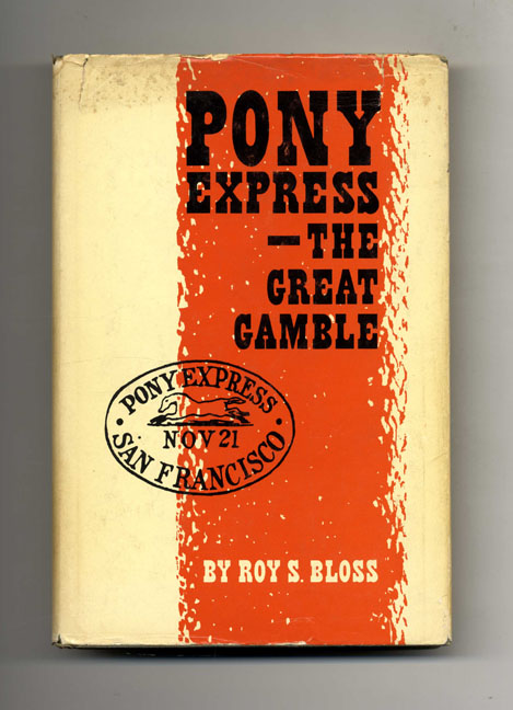 Pony Express, The Great Gamble - 1st Edition/1st Printing. Roy S. Bloss.