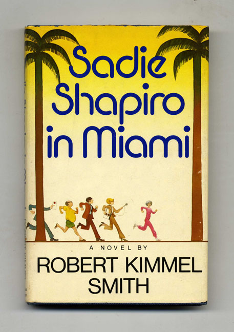 Sadie Shapiro in Miami - 1st Edition/1st Printing. Robert Kimmel Smith.