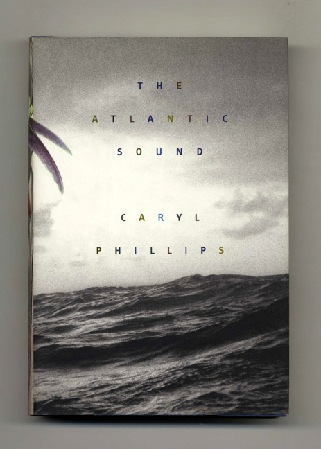 The Atlantic Sound - 1st US Edition/1st Printing. Caryl Phillips.